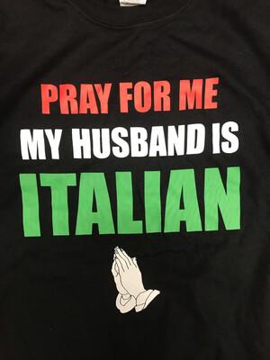 Rubino's Pray For Me My Husband Is Italian Shirt