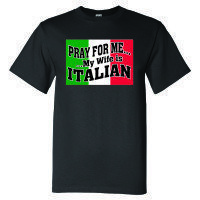 Pray For Me, My Wife Is Italian Black T-Shirt 00167