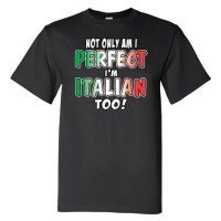 Not Only Am I Perfect, I'm Italian Too T-Shirt 00171