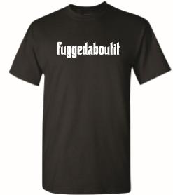 Fuggedaboutit Black T Shirt