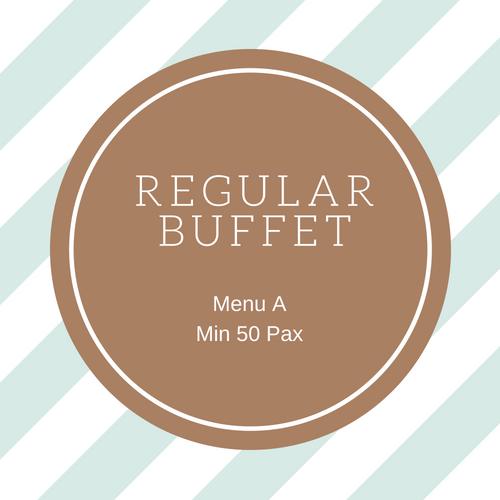 Regular Buffet - Menu A (MIN 50 Pax) Regular - Menu A