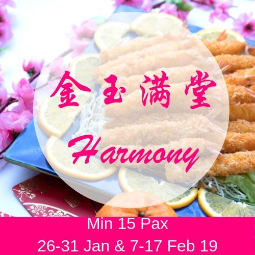 CNY - Harmony (26 to 31 Jan & 7-17 Feb) (Min 15 Pax) CNY - Harmony (7-17 Feb)