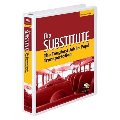 The Substitute: The Toughest Job in Pupil Transportation Training Curriculum