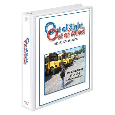 Out of Sight Out of Mind: The Critical Issue of Leaving Children on Buses Training Curriculum