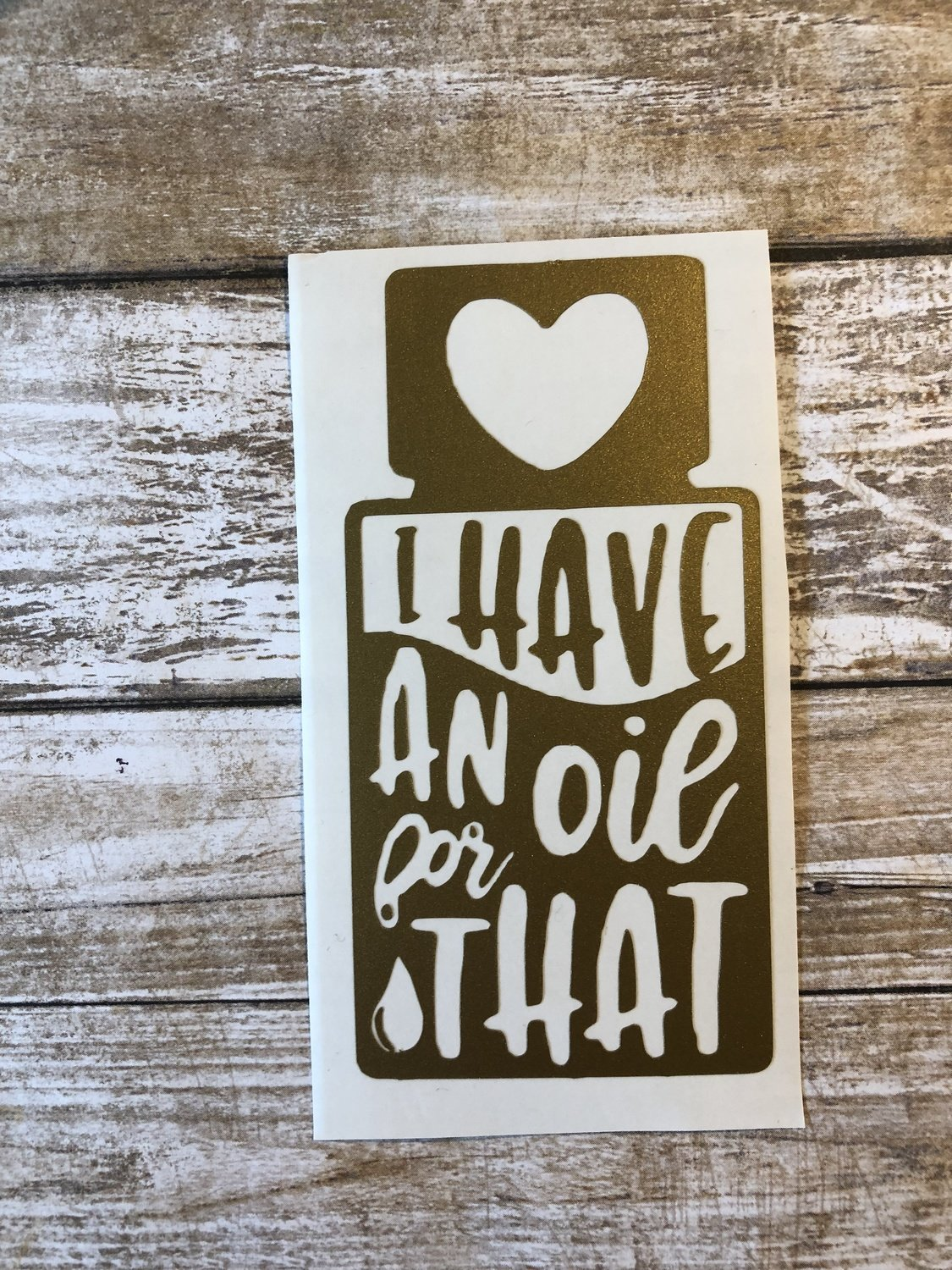"""I Have An Oil For That"" Vinyl Decal"