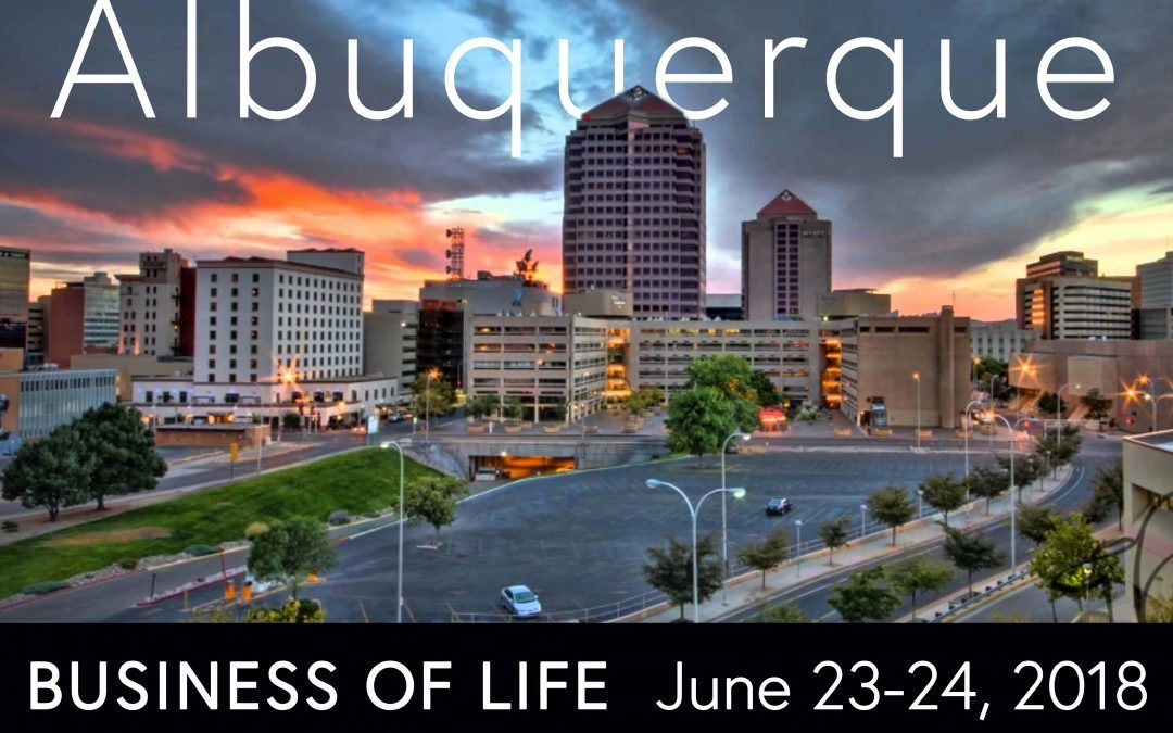 Business of Life - Albuquerque June 23-24