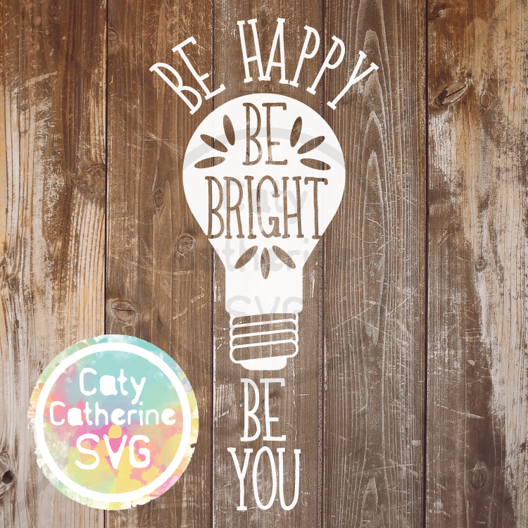 Be Happy Be Bright Be You SVG Inspirational Quote Light Bulb