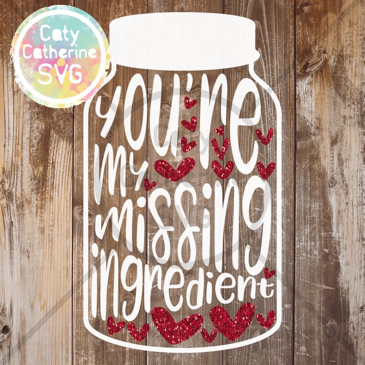 You're My Missing Ingredient Mason Jar SVG CATYCATHERINE0000142