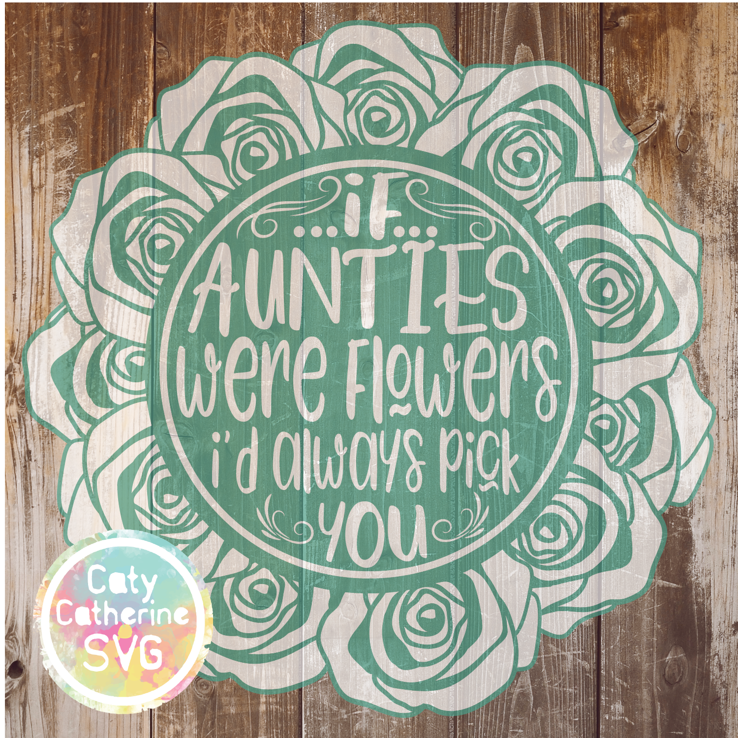 If Aunties Were Flowers I'd Always Pick You SVG CATYCATHERINE0000145AUNTIES