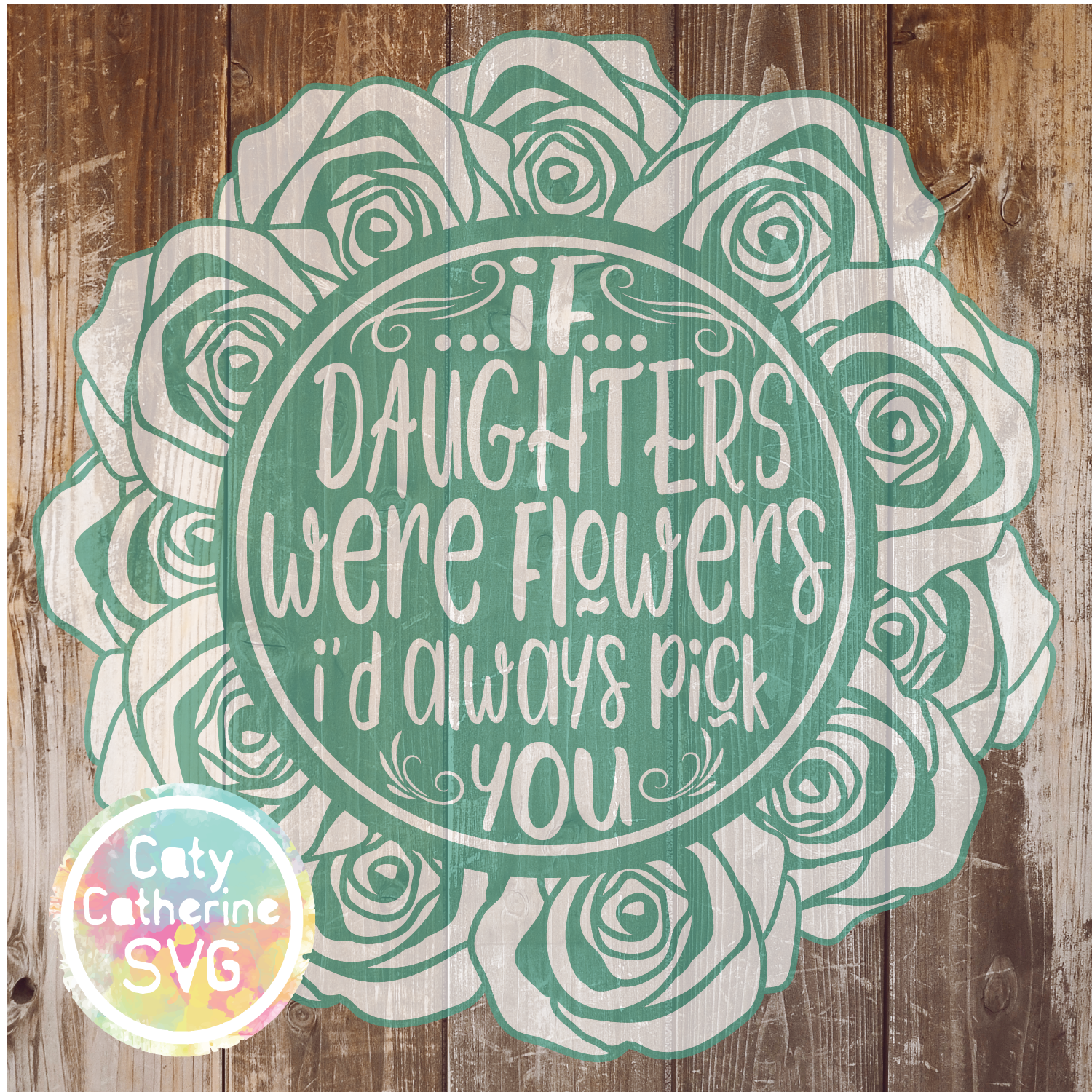 If Daughters Were Flowers I'd Always Pick You SVG CATYCATHERINE0000145DAUGHTERS