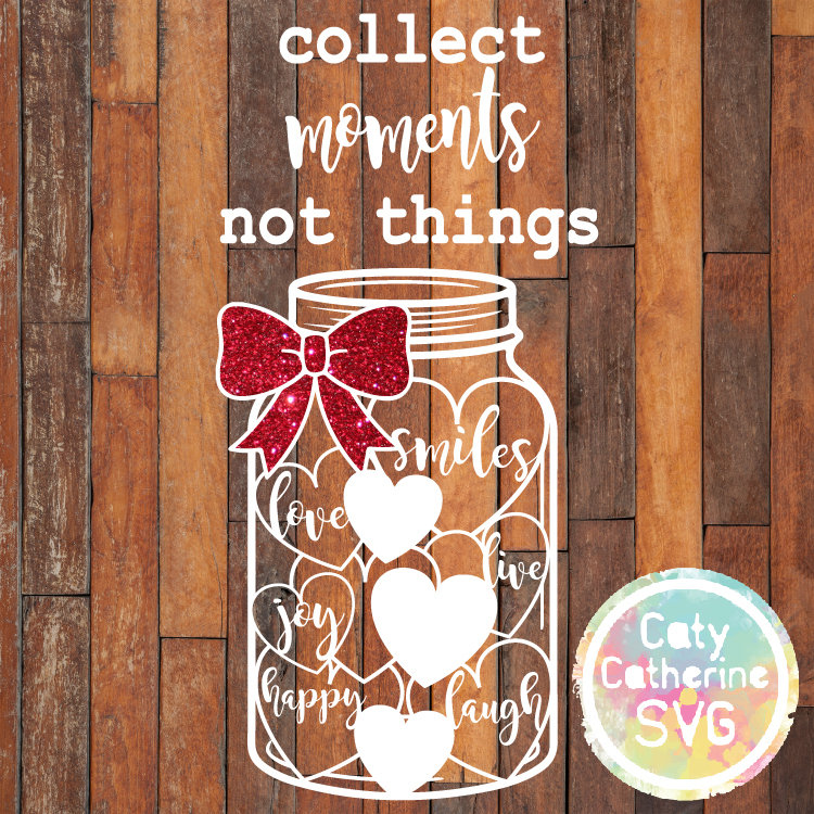 Collect Moments Not Things SVG Mason Jar Hearts CATYCATHERINE0000240