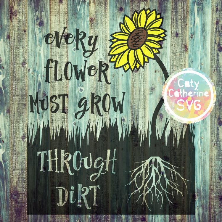 Every Flower Must Grow Through Dirt SVG CATYCATHERINE0000241