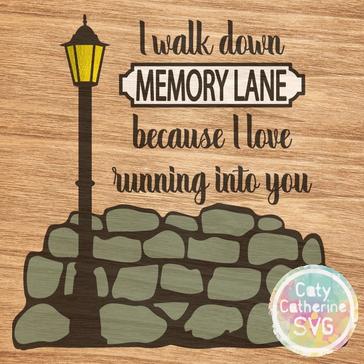 I Walk Down Memory Lane Because I Love Running Into You SVG Remembrance CATYCATHERINE0000242