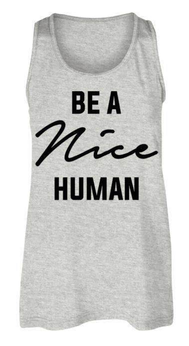 Be a Nice Human ~ heather grey