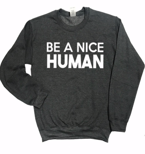 Be A Nice Human ~ charcoal