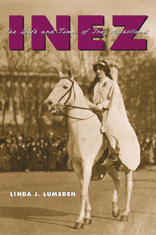 Inez: The Life and Times of Inez Milholland