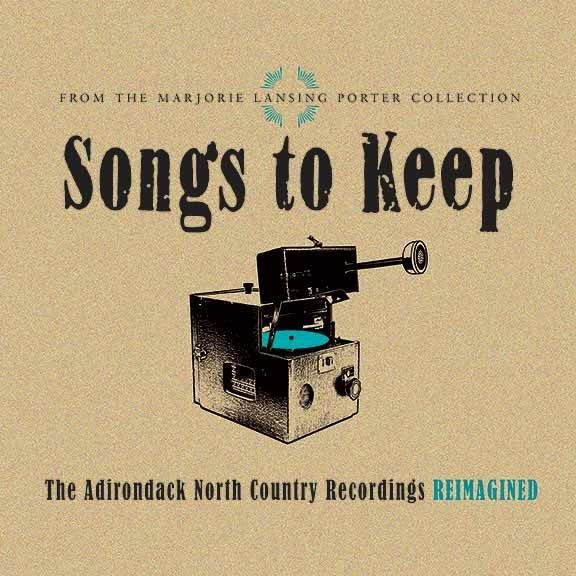 Songs to Keep: the Adirondack North Country Recordings Reimagined