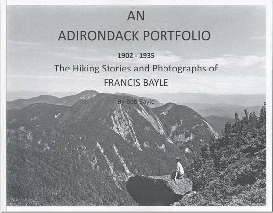 An Adirondack Portfolio, 1902-1935: the Hiking Stories and Photographs of Francis Bayle - Bayle