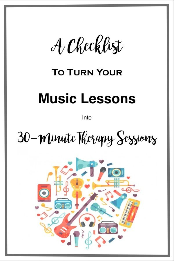 A Checklist: to Turn Your Music Lessons into 30-Minute Therapy Sessions