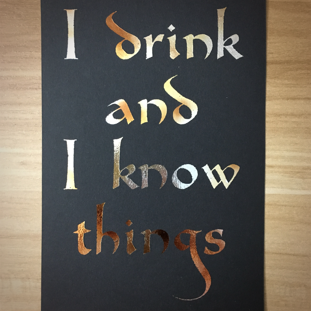 "4x6"" I drink and know things holographic print artholo06"