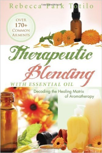 Therapeutic Blending With Essential Oil: Decoding The Healing Matrix of Aromatherapy BK-THERA
