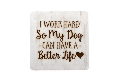 I work hard so my Dog or Cat can have a better life on Hand-Painted Wood Coaster Set