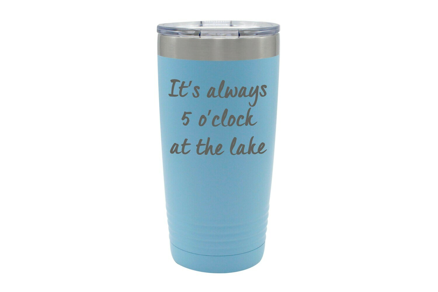 It's Always 5 O'clock at the Lake/Beach Insulated Tumbler 20 oz