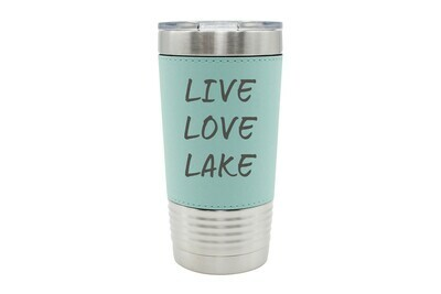 Leatherette 20 oz Live Love Lake or Your Custom Words Insulated Tumbler
