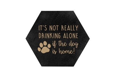 It's not really drinking alone if the dog is home on HEX Hand-Painted Wood Coaster Set