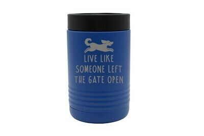 Live Like Someone Left the Gate Open Insulated Beverage Holder