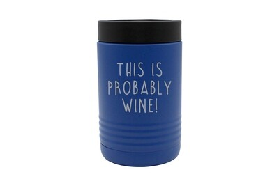 This is Probably Wine Insulated Beverage Holder