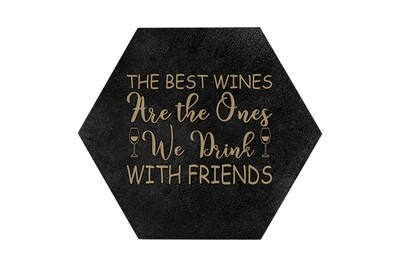 The Best Wines are the Ones you Drink with Friends HEX Hand-Painted Wood Coaster Set