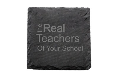 The Real Teachers of (Add Your School) Slate Coaster Set