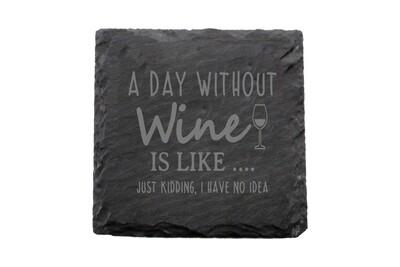 A Day Without Wine is like...Just Kidding, I have no Idea Slate Coaster Set