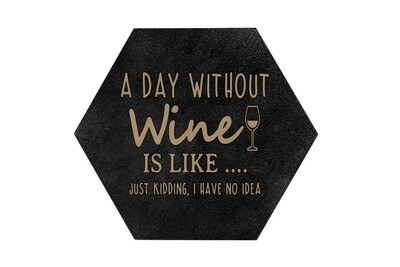 A Day Without Wine is like...Just Kidding, I have no Idea HEX Hand-Painted Wood Coaster Set