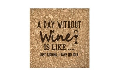 A Day Without Wine is like...Just Kidding, I have no Idea Cork Coaster Set