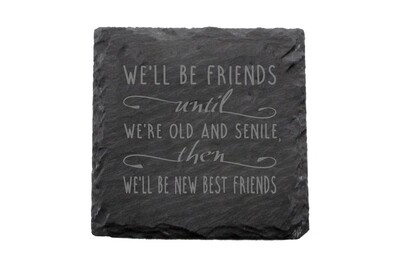 We'll Be Friends until We're Old and Senile, then We'll be New Best Friends Slate Coaster Set