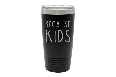 Because Kids Insulated Tumbler 20 oz