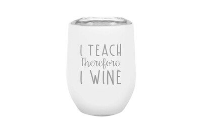 I Teach therefore I Wine Insulated Tumbler