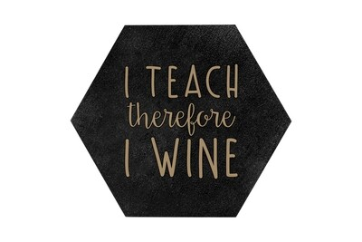 I Teach therefore I Wine HEX Hand-Painted Wood Coaster Set