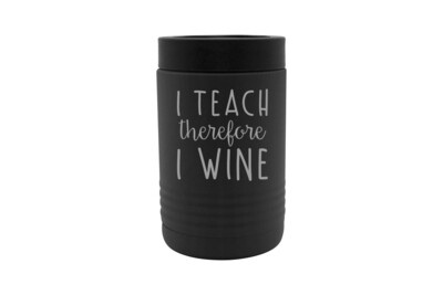 I Teach therefore I Wine Insulated Beverage Holder