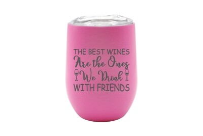 The Best Wines are the Ones you Drink with Friends Insulated Tumbler