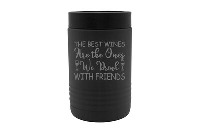 The Best Wines are the Ones you Drink with Friends Insulated Beverage Holder