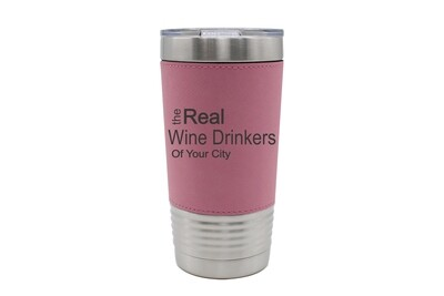 Leatherette 20 oz The Real Wine Drinkers of (Add Your Custom Location) Insulated Tumbler