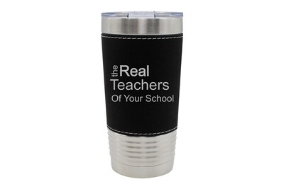 Leatherette 20 oz The Real Teachers of (Add Your School) Insulated Tumbler