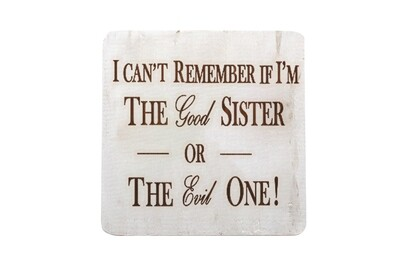 I can't remember if I am the Good Sister or Evil Sister Hand-Painted Wood Coaster Set