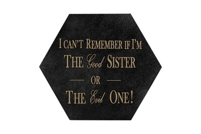 I can't remember if I am the Good Sister or Evil Sister HEX Hand-Painted Wood Coaster Set