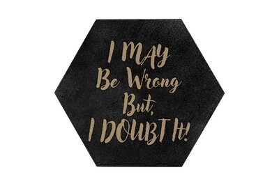 I May be Wrong But I Doubt It HEX Hand-Painted Wood Coaster Set