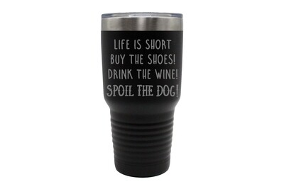 Life is Short - Spoil the Dog Saying Insulated Tumbler 30 oz