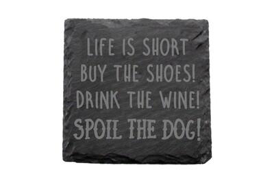 Life is Short - Spoil the Dog Saying Slate Coaster Set